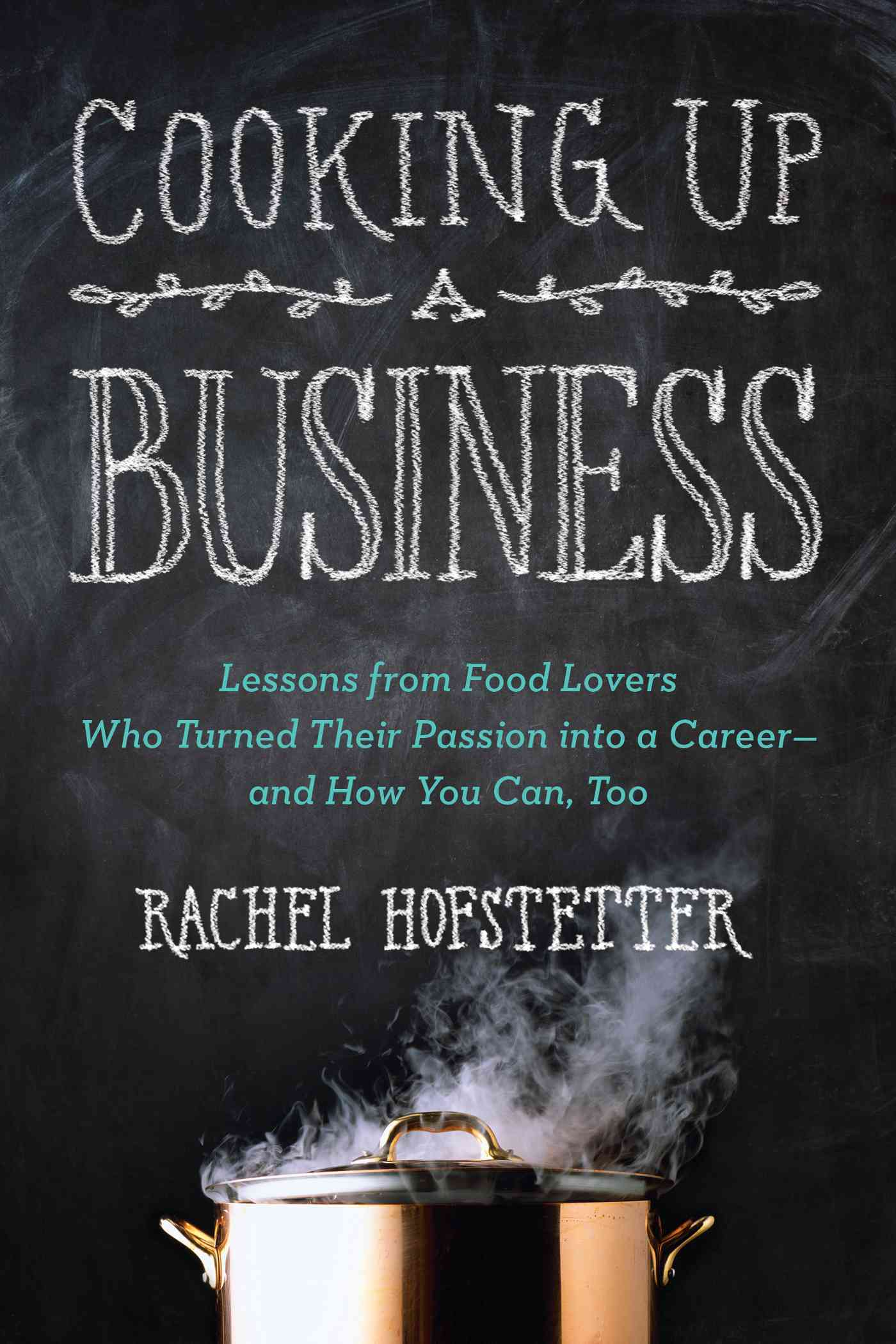 Cooking Up a Business By Hofstetter, Rachel