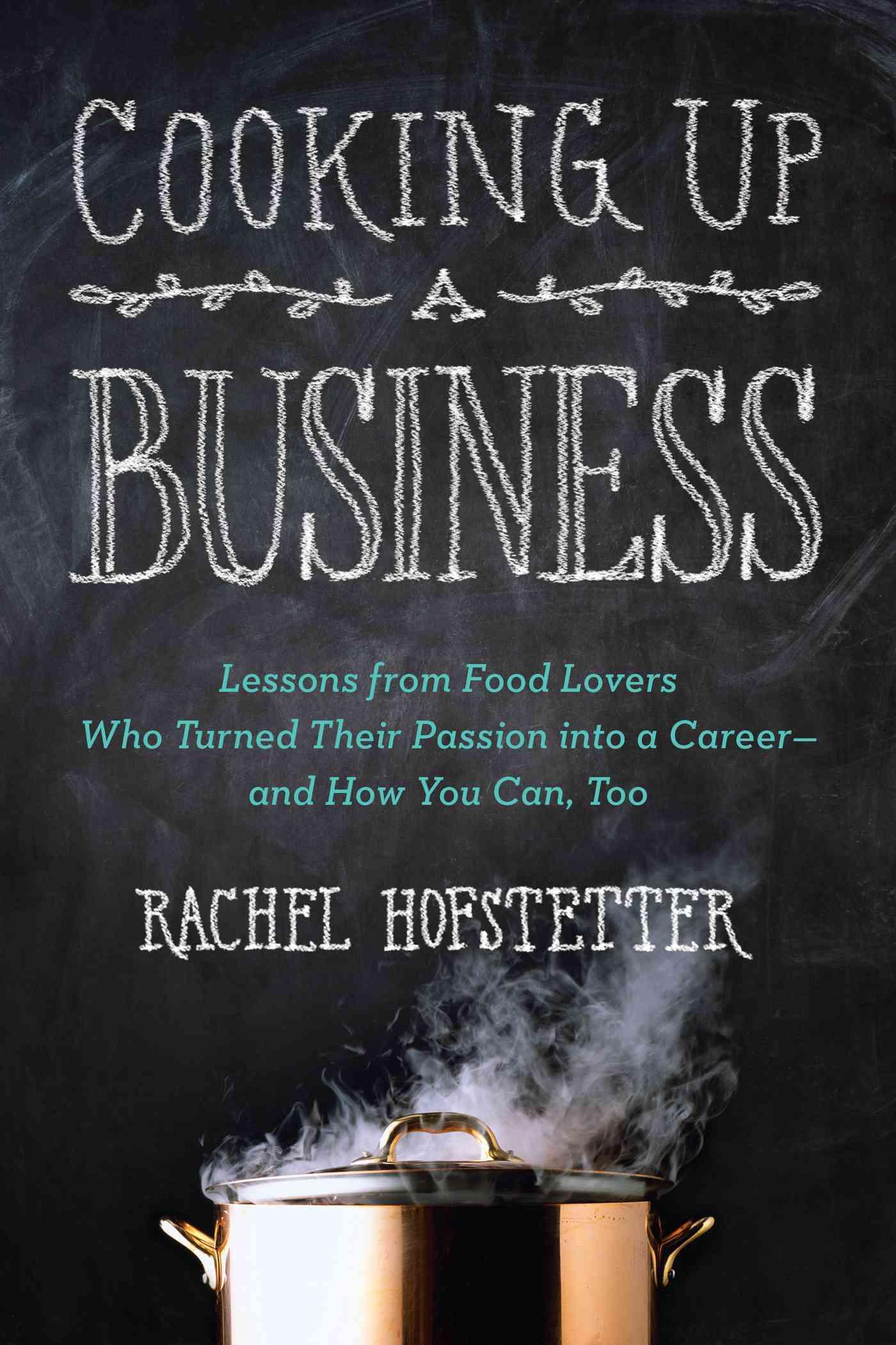 Cooking Up a Business By Hofstetter, Rachel